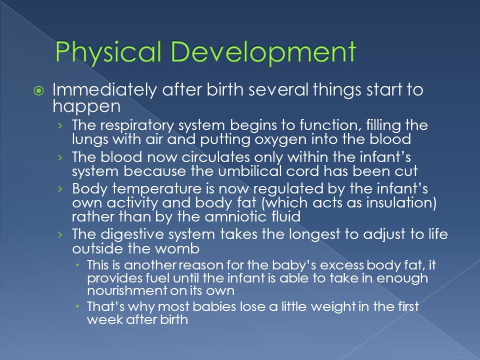 Physical Development Immediately after birth several things start to happen.