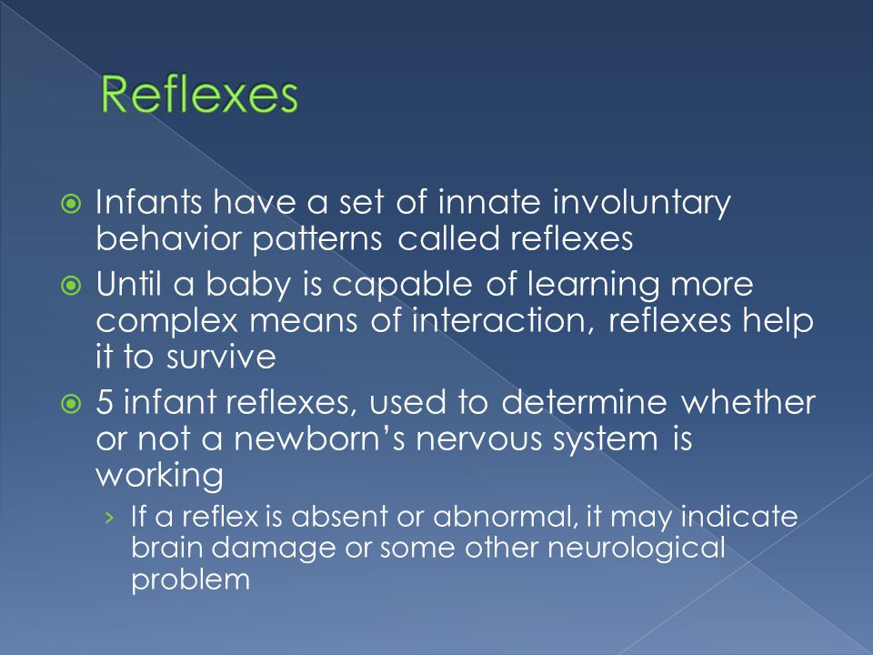 Reflexes Infants have a set of innate involuntary behavior patterns called reflexes.