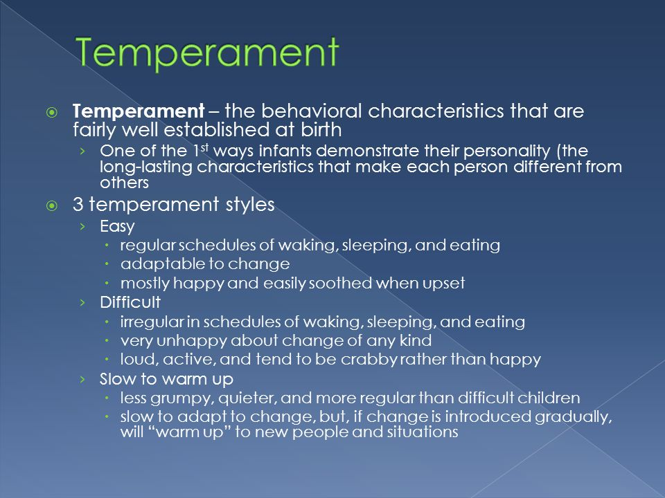 Temperament Temperament – the behavioral characteristics that are fairly well established at birth.