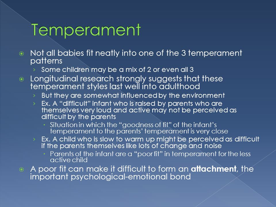 Temperament Not all babies fit neatly into one of the 3 temperament patterns. Some children may be a mix of 2 or even all 3.