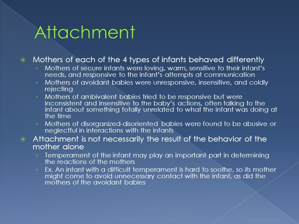 Attachment Mothers of each of the 4 types of infants behaved differently.