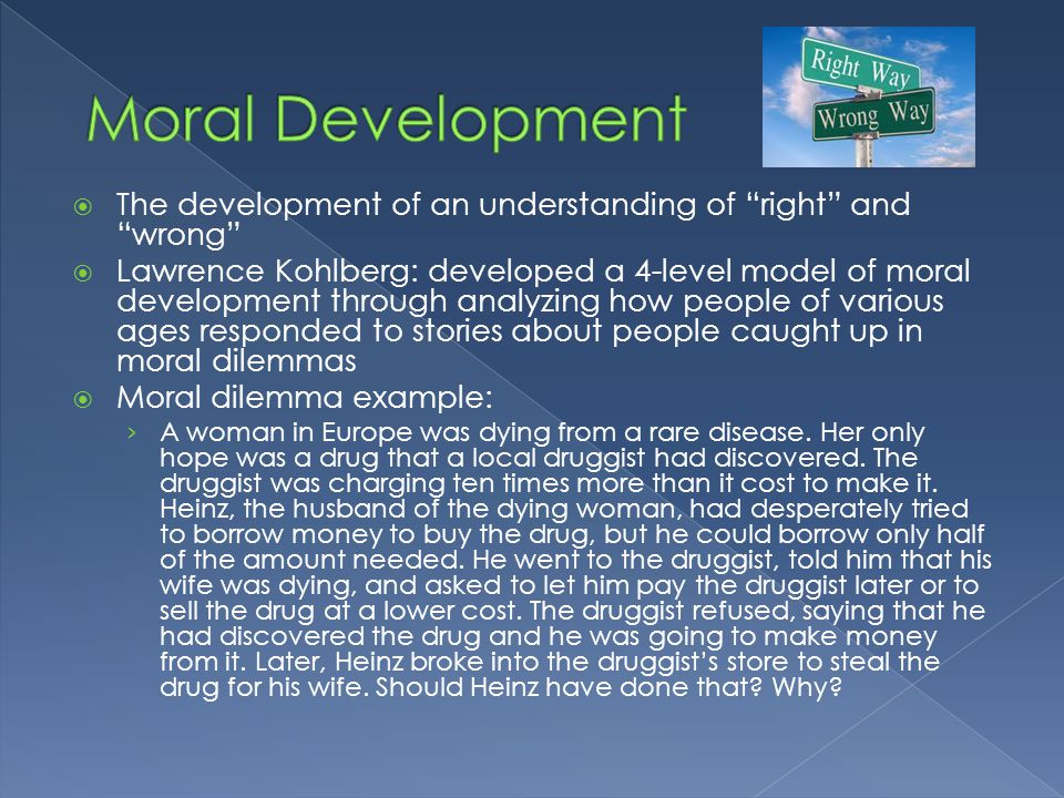 Moral Development The development of an understanding of right and wrong