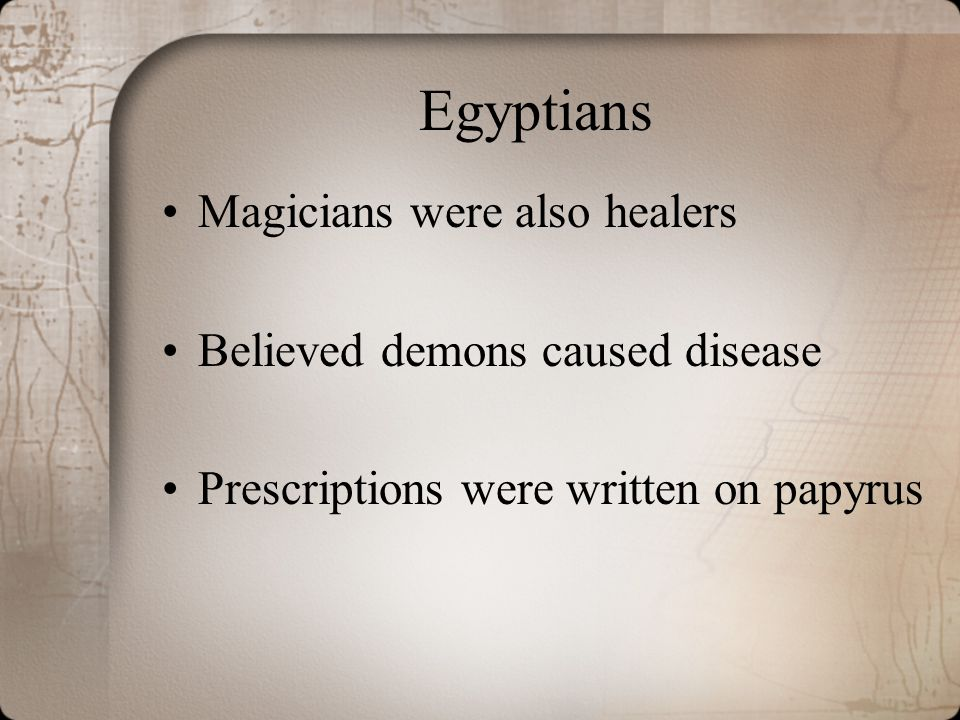 Egyptians Magicians were also healers Believed demons caused disease