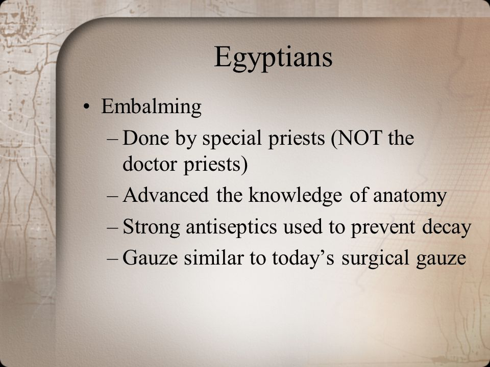 Egyptians Embalming Done by special priests (NOT the doctor priests)