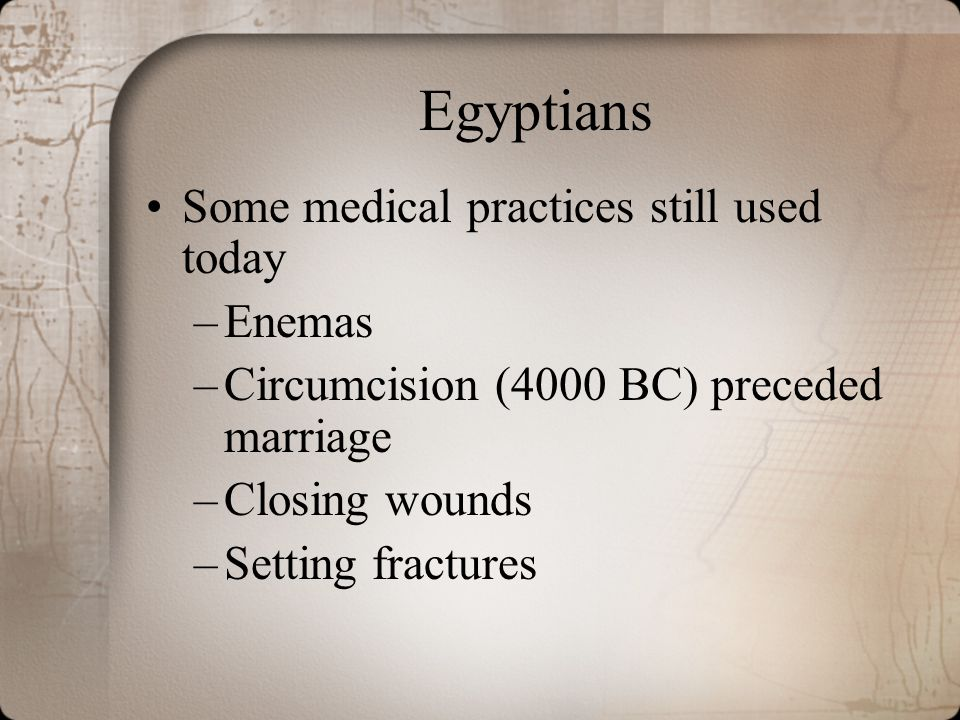 Egyptians Some medical practices still used today Enemas