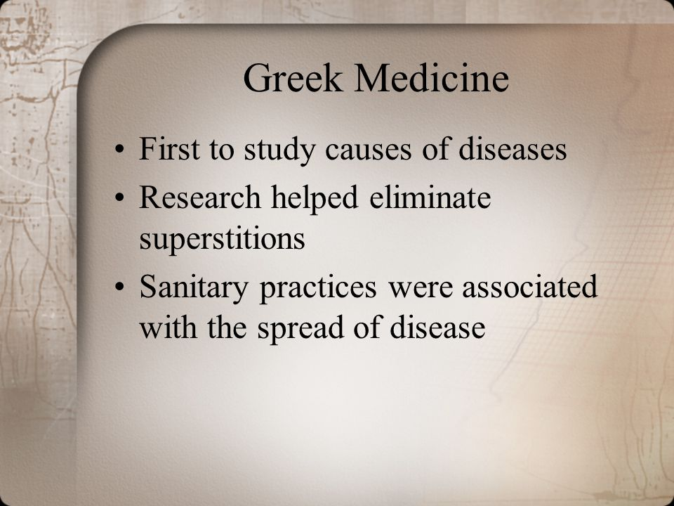 Greek Medicine First to study causes of diseases