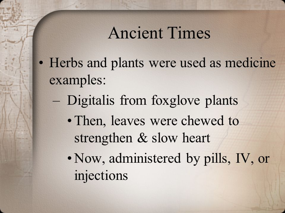 Ancient Times Herbs and plants were used as medicine examples: