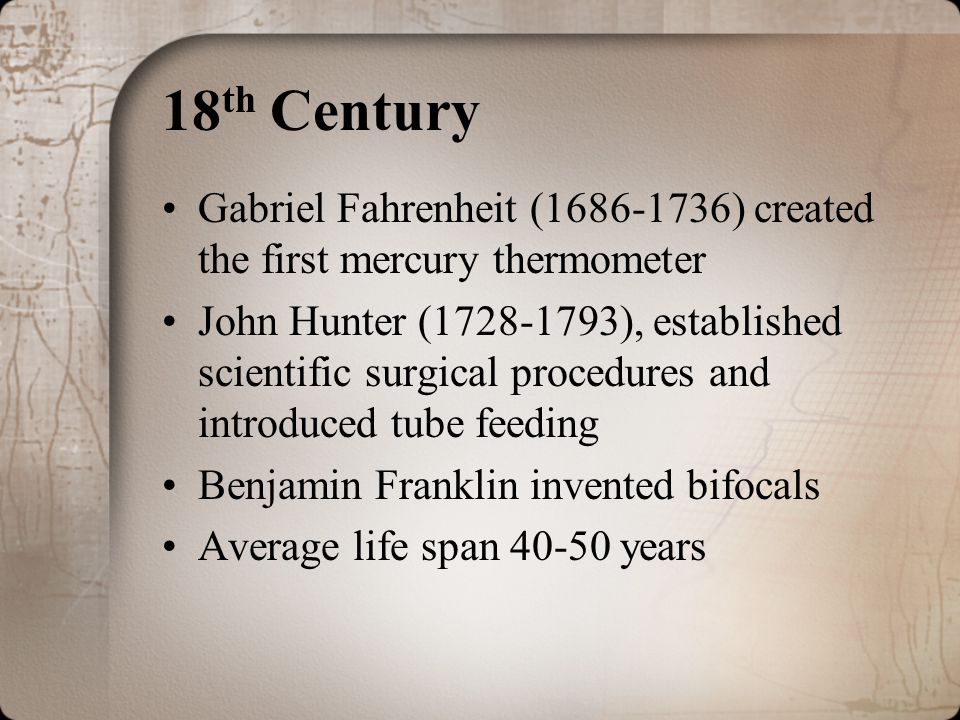 18th Century Gabriel Fahrenheit (1686-1736) created the first mercury thermometer.