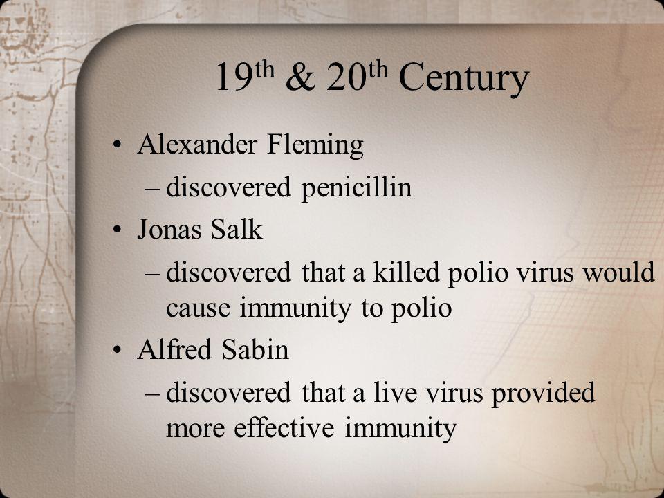 19th & 20th Century Alexander Fleming discovered penicillin Jonas Salk