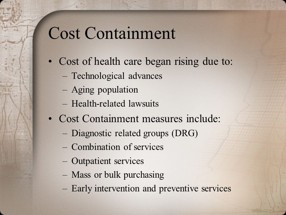 Cost Containment Cost of health care began rising due to:
