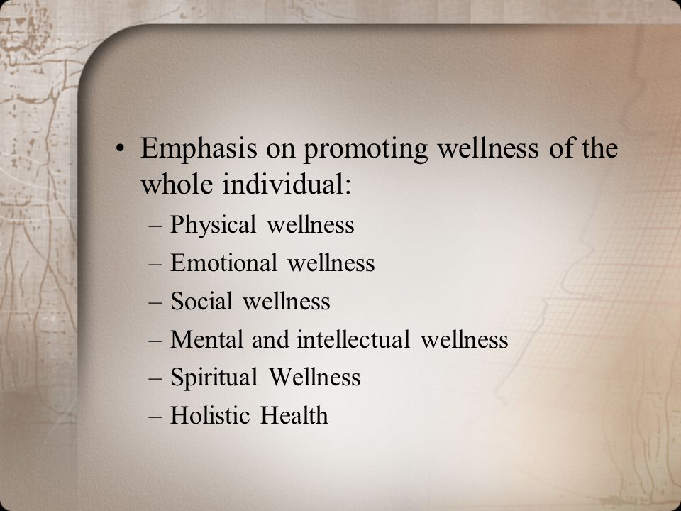 Emphasis on promoting wellness of the whole individual: