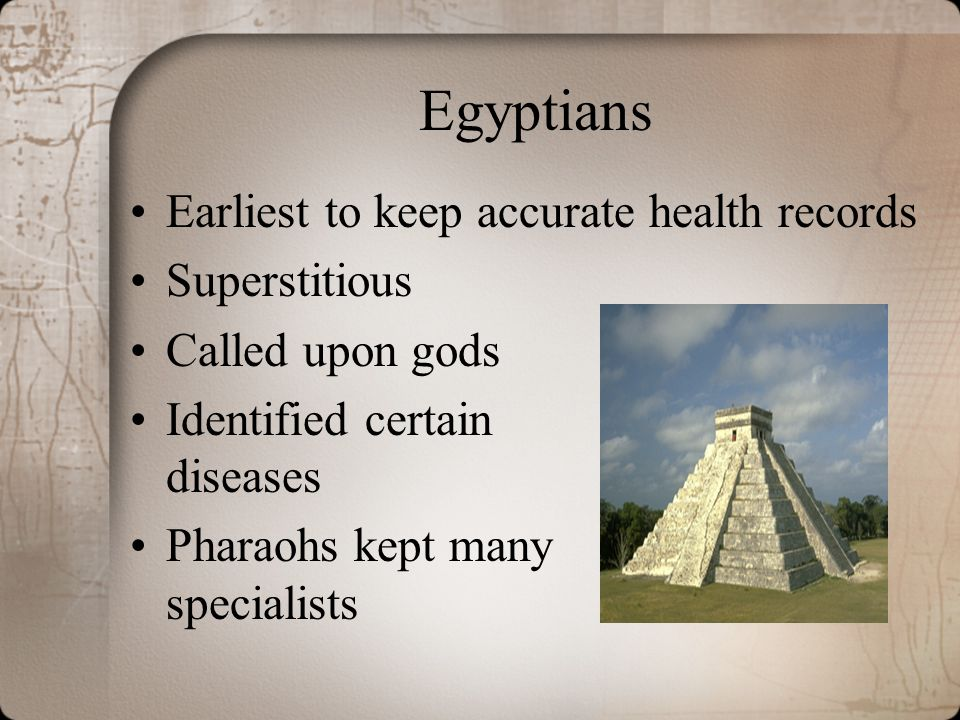 Egyptians Earliest to keep accurate health records Superstitious