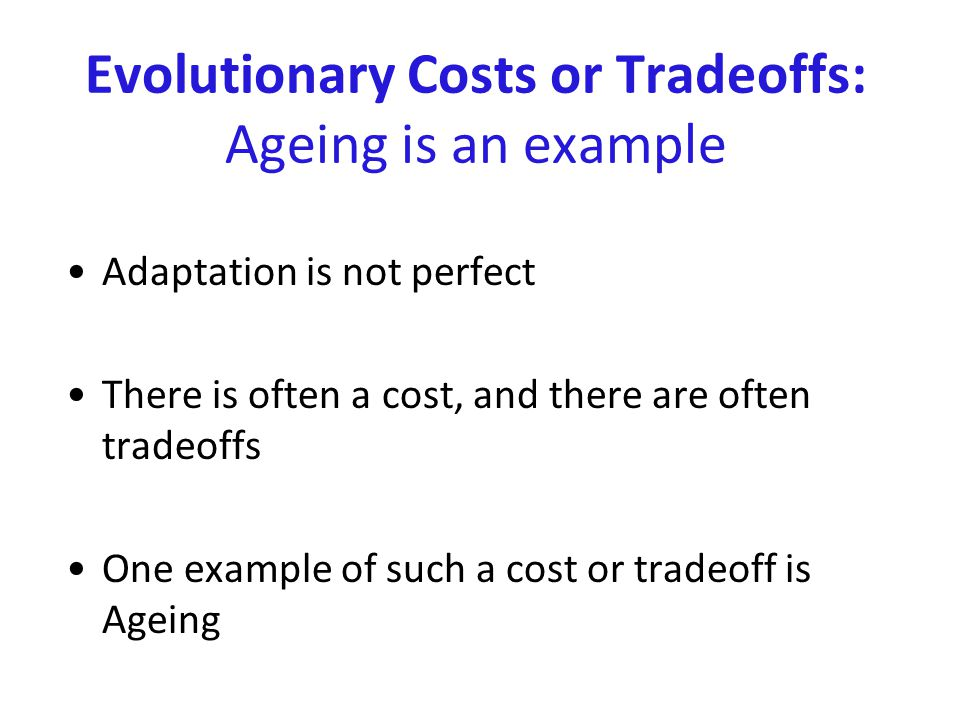 Evolutionary Costs or Tradeoffs: Ageing is an example