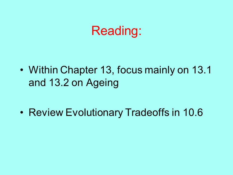 Reading: Within Chapter 13, focus mainly on 13.1 and 13.2 on Ageing