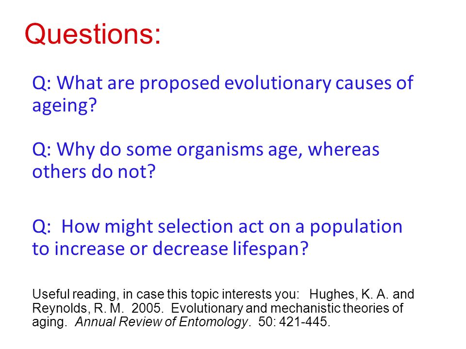 Questions: Q: What are proposed evolutionary causes of ageing