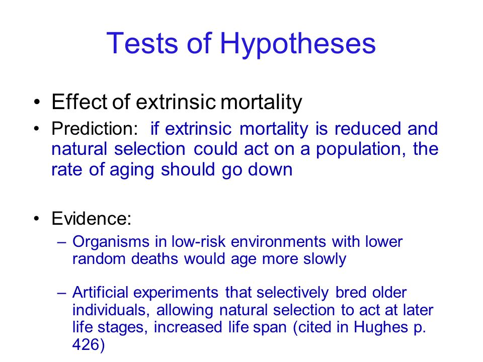 Tests of Hypotheses Effect of extrinsic mortality