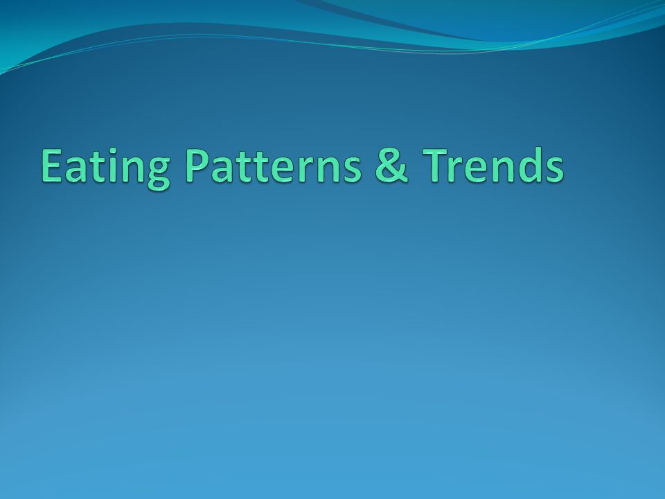 Eating Patterns & Trends