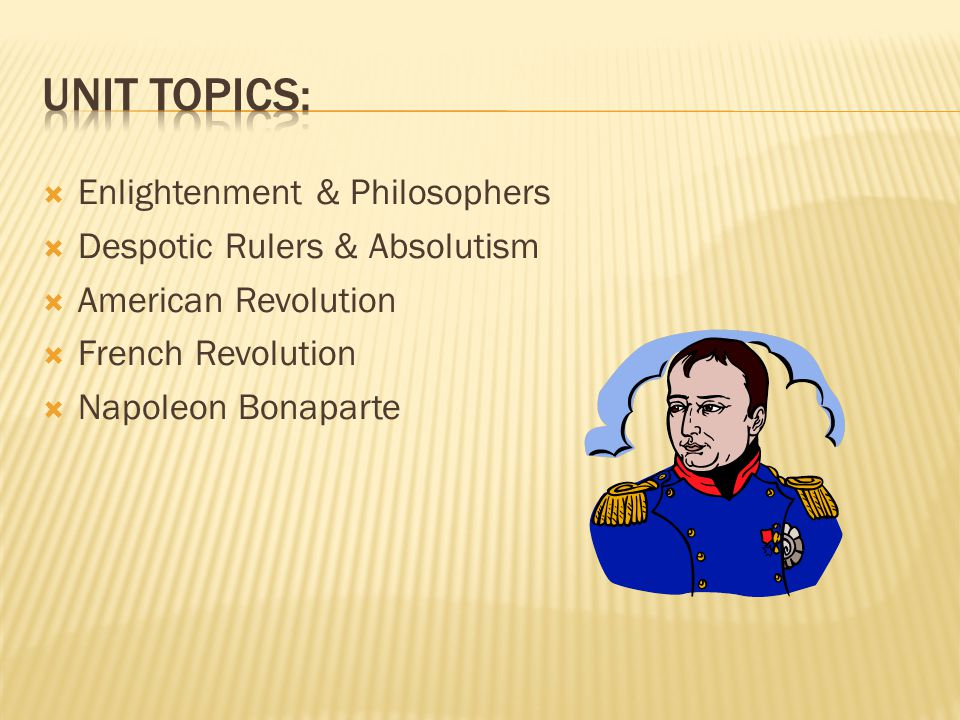 Unit Topics: Enlightenment & Philosophers Despotic Rulers & Absolutism