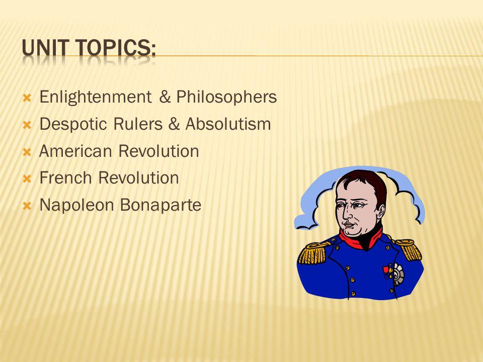 Unit Topics: Enlightenment & Philosophers Despotic Rulers & Absolutism