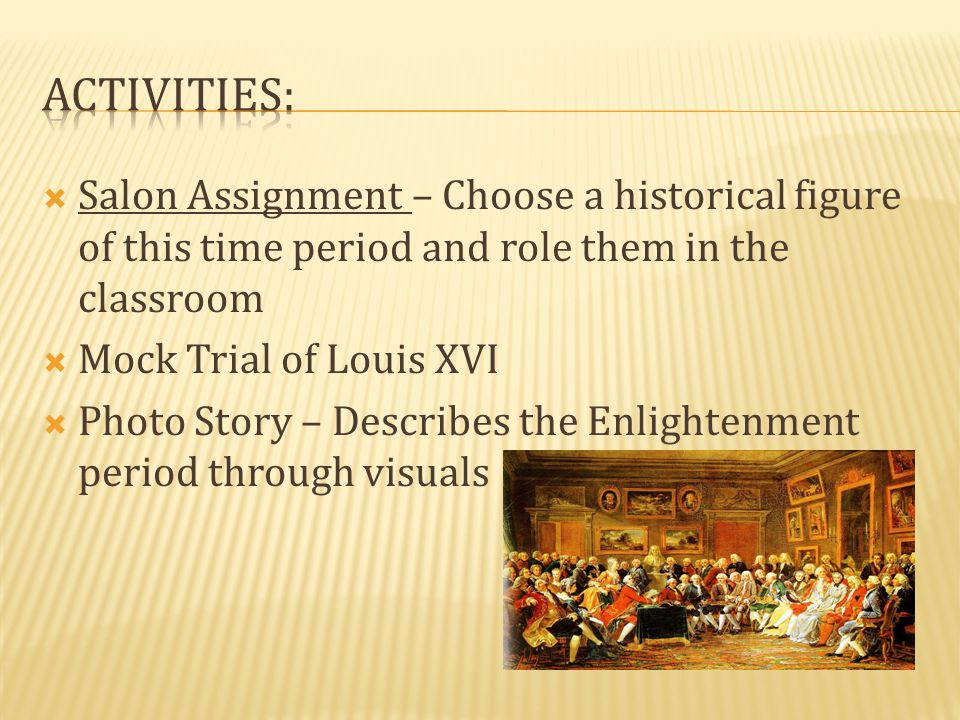 Activities: Salon Assignment – Choose a historical figure of this time period and role them in the classroom.