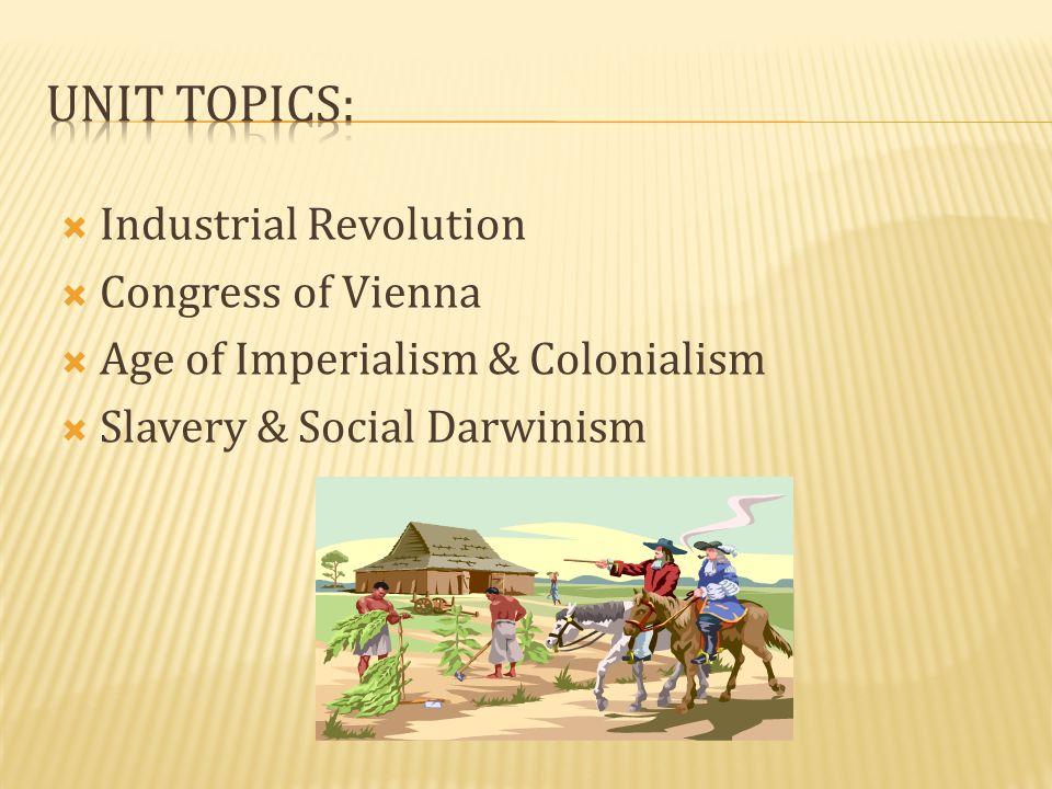 Unit Topics: Industrial Revolution Congress of Vienna