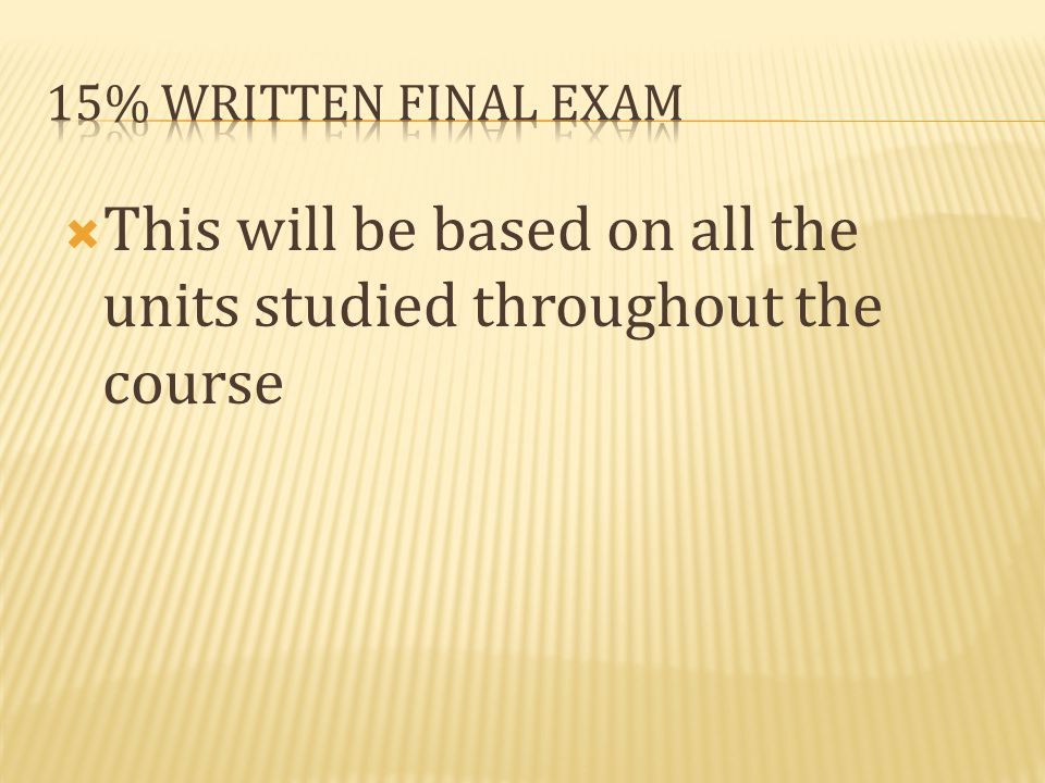 This will be based on all the units studied throughout the course