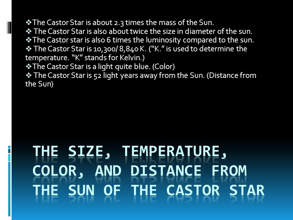 The Castor Star is about 2.3 times the mass of the Sun.