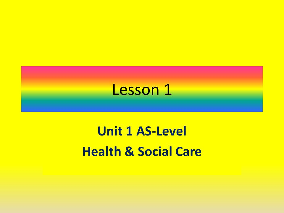 Unit 1 AS-Level Health & Social Care