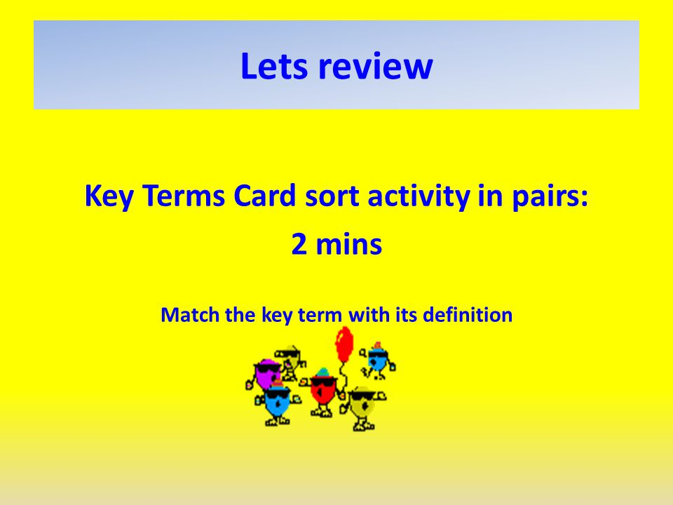 Lets review Key Terms Card sort activity in pairs: 2 mins