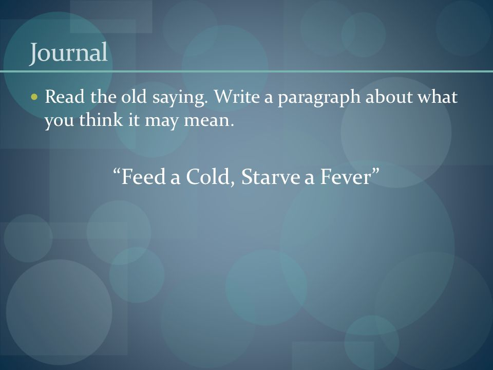 Feed a Cold, Starve a Fever