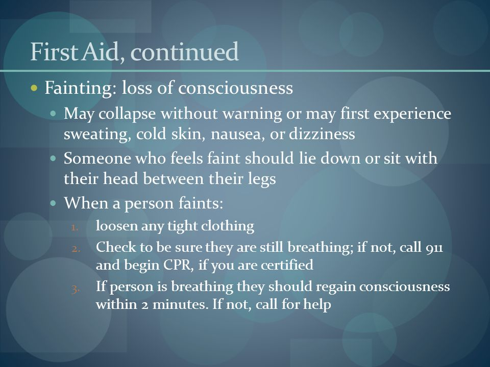 First Aid, continued Fainting: loss of consciousness