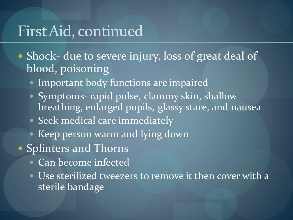 First Aid, continued Shock- due to severe injury, loss of great deal of blood, poisoning. Important body functions are impaired.