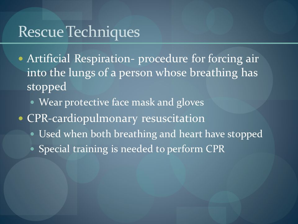 Rescue Techniques Artificial Respiration- procedure for forcing air into the lungs of a person whose breathing has stopped.