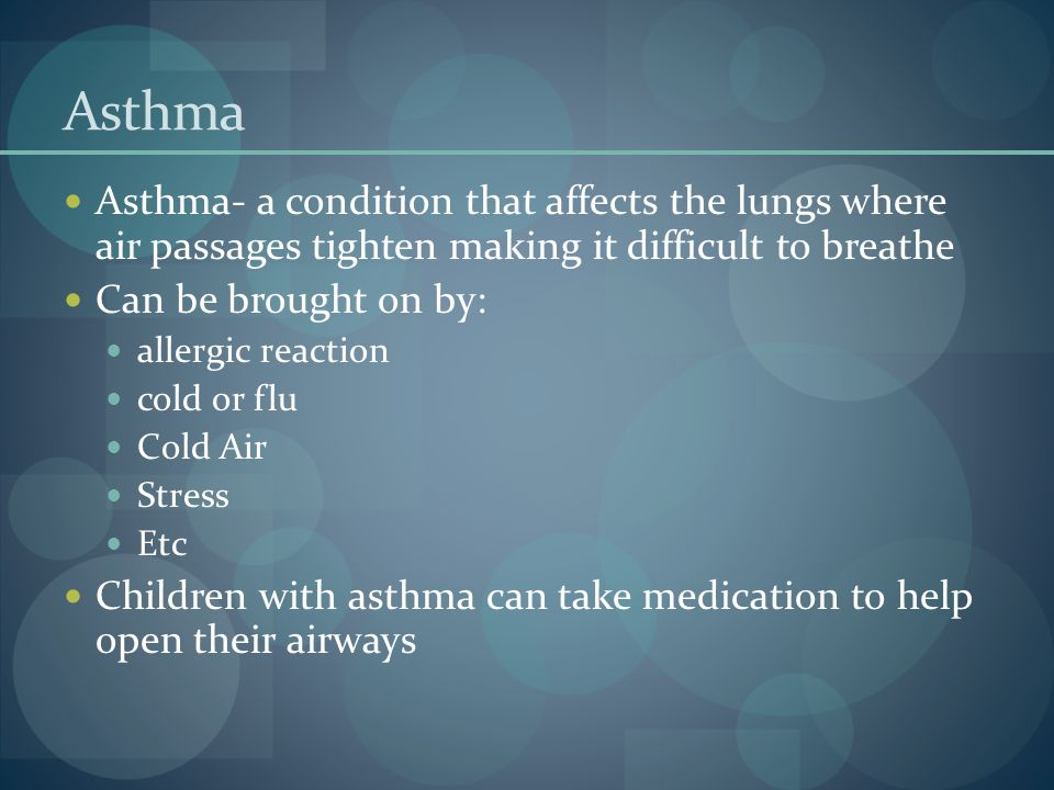 Asthma Asthma- a condition that affects the lungs where air passages tighten making it difficult to breathe.
