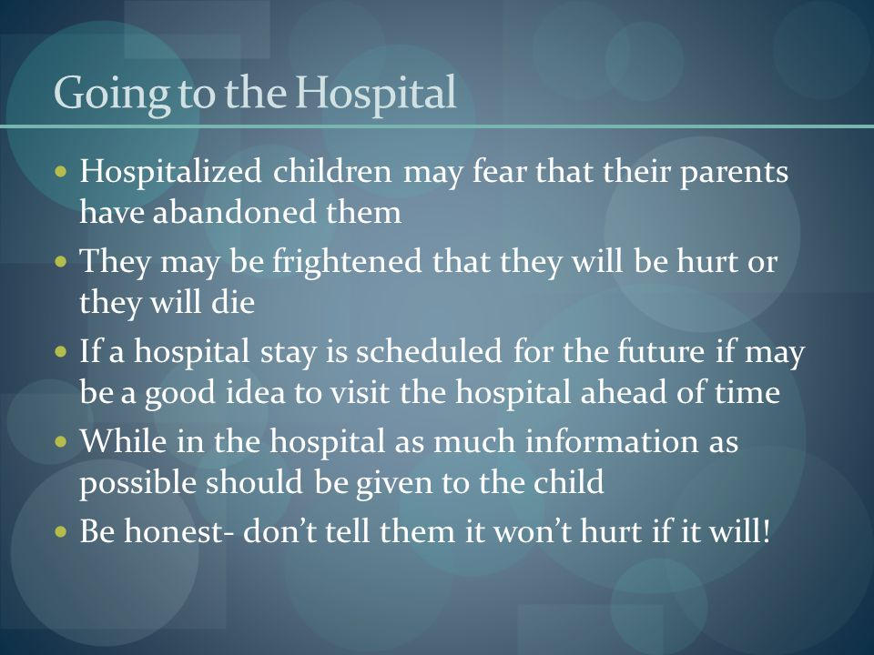 Going to the Hospital Hospitalized children may fear that their parents have abandoned them.