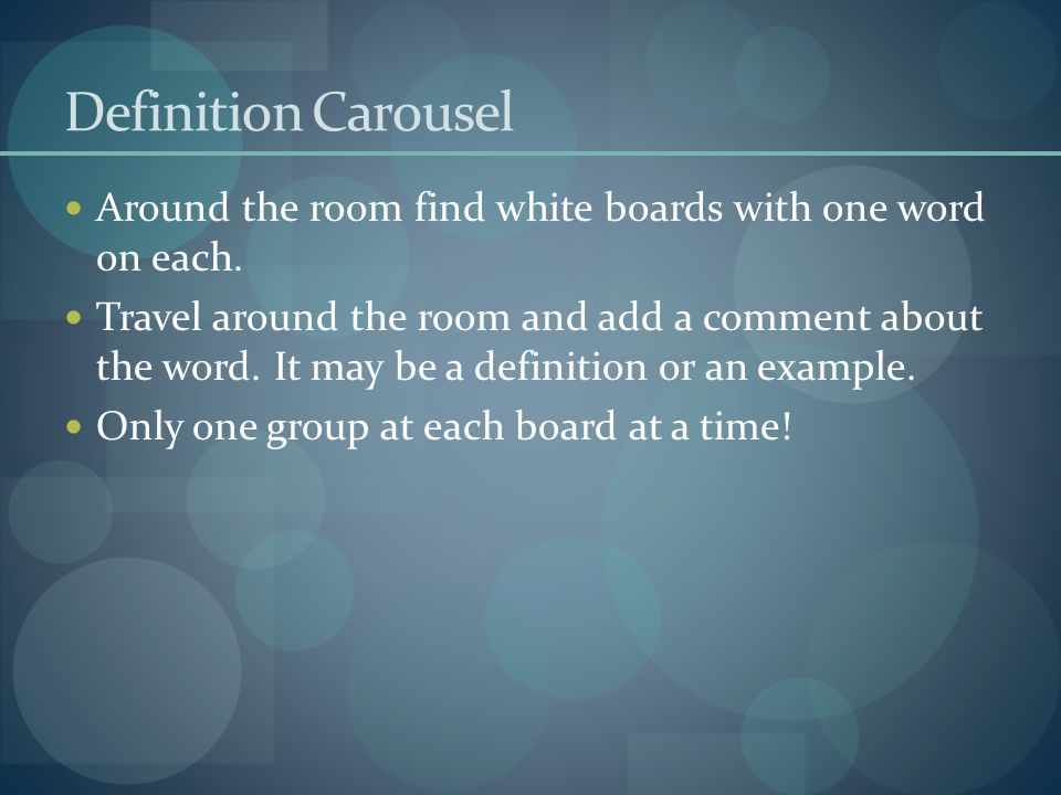 Definition Carousel Around the room find white boards with one word on each.