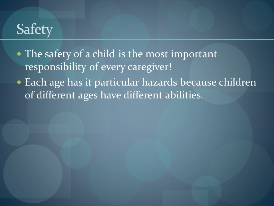 Safety The safety of a child is the most important responsibility of every caregiver!