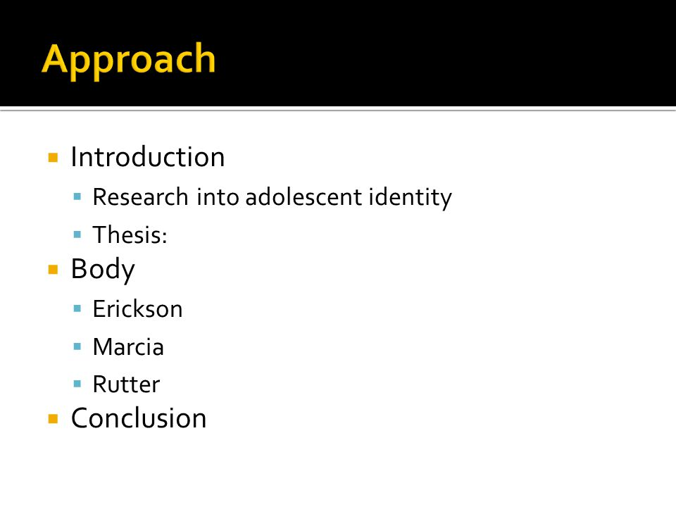 Approach Introduction Body Conclusion
