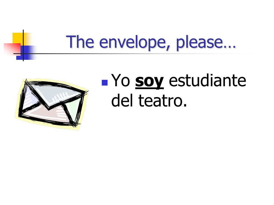 The envelope, please… Yo soy estudiante del teatro.