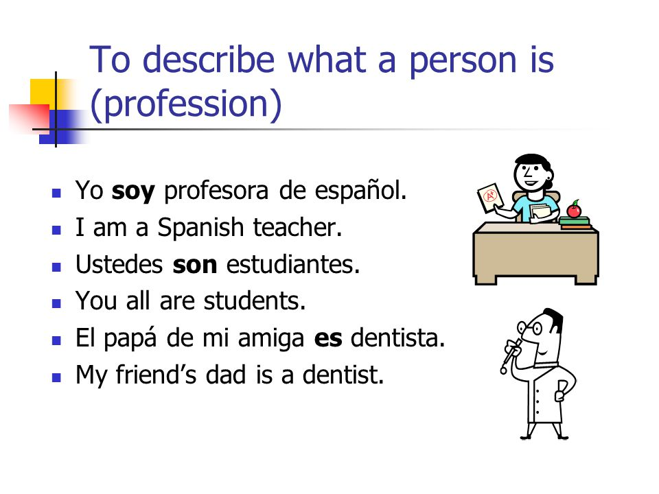 To describe what a person is (profession)