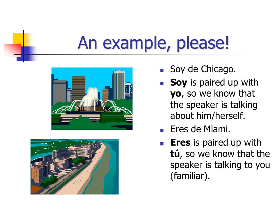 An example, please! Soy de Chicago.