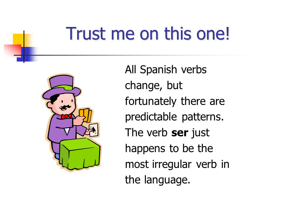 Trust me on this one! All Spanish verbs change, but