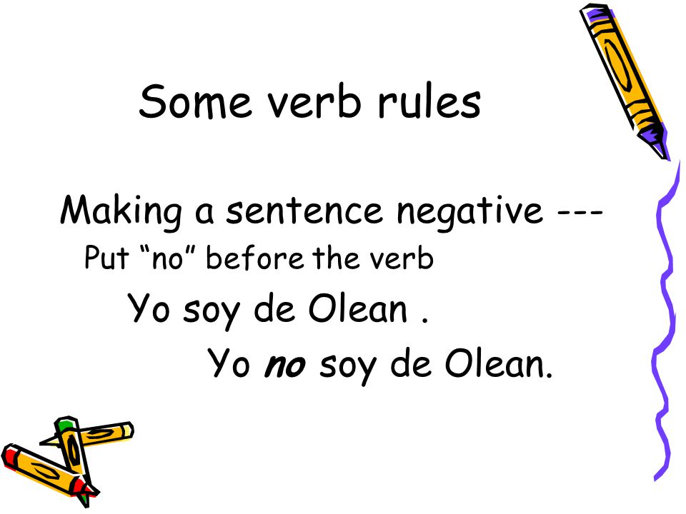 Some verb rules Making a sentence negative --- Yo no soy de Olean.