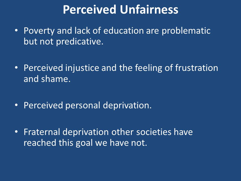 Perceived Unfairness Poverty and lack of education are problematic but not predicative.