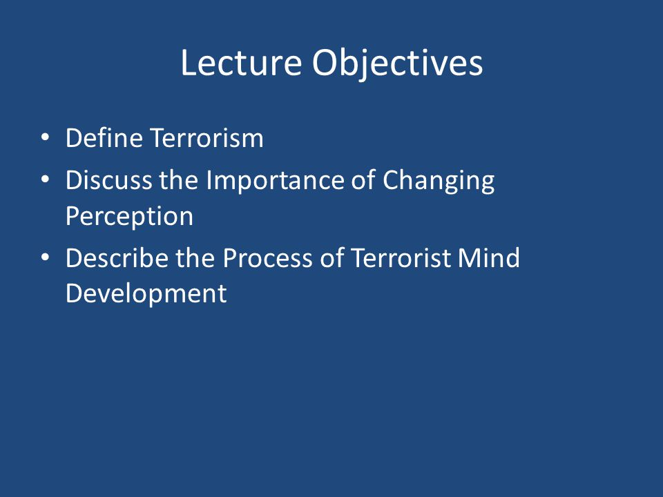 Lecture Objectives Define Terrorism