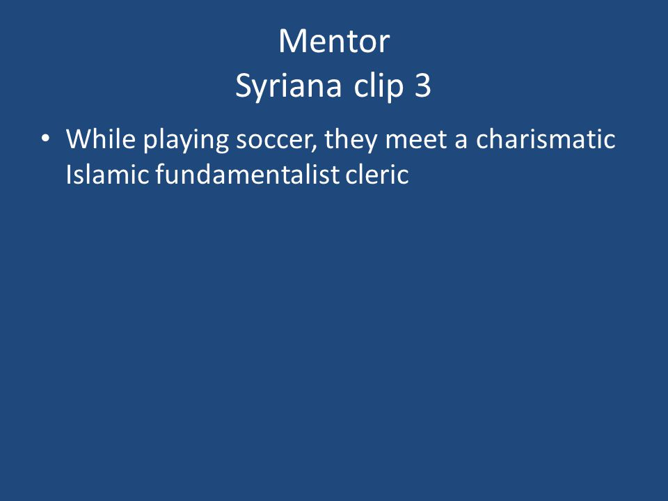 Mentor Syriana clip 3 While playing soccer, they meet a charismatic Islamic fundamentalist cleric