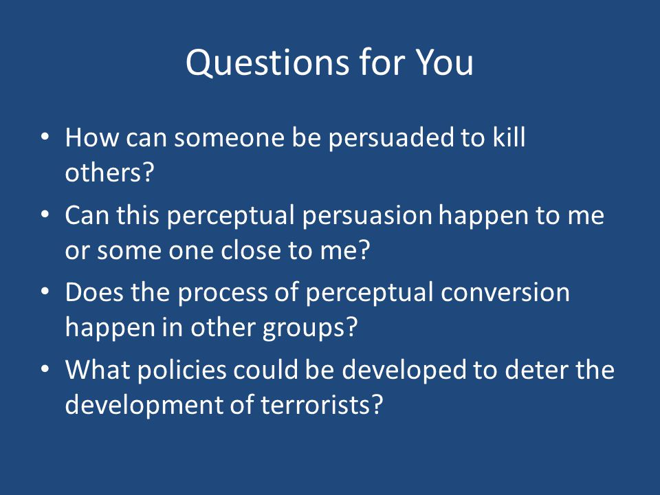 Questions for You How can someone be persuaded to kill others