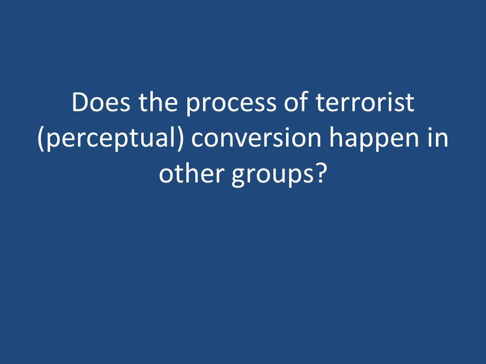 Does the process of terrorist (perceptual) conversion happen in other groups