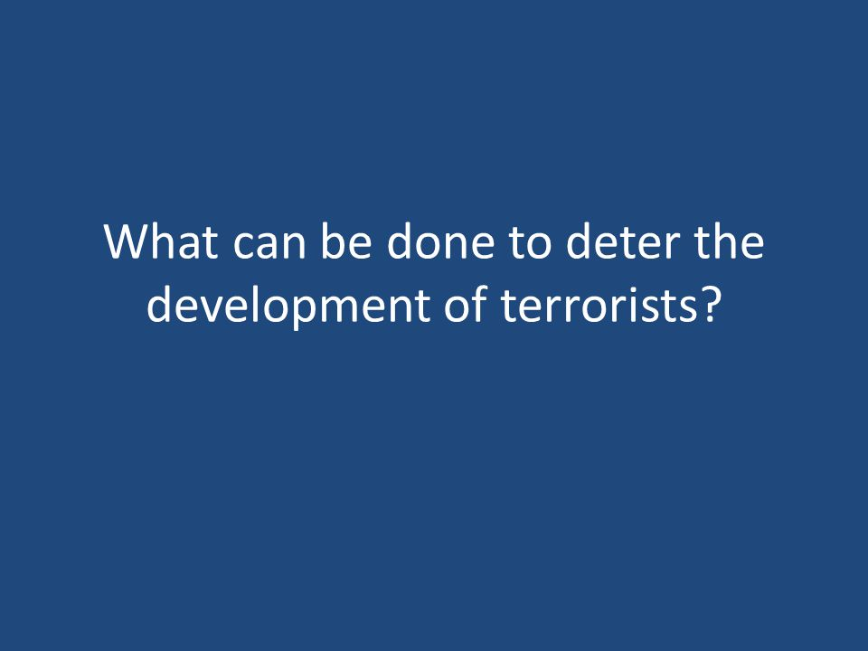 What can be done to deter the development of terrorists