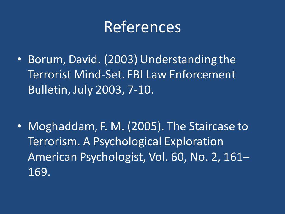 References Borum, David. (2003) Understanding the Terrorist Mind-Set. FBI Law Enforcement Bulletin, July 2003, 7-10.